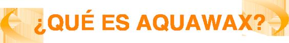 ¿qué es aquawax?